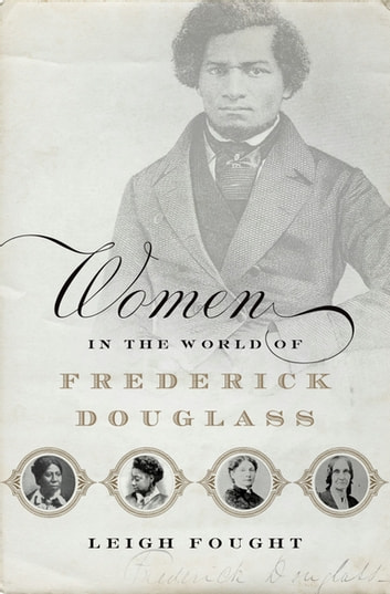 Women in the World of Frederick Douglass ebook by Leigh Fought