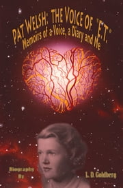 "Pat Welsh: The Voice of ""E. T."" Memoirs Of A Voice, A Diary And Me ebook by L. D. Goldberg"