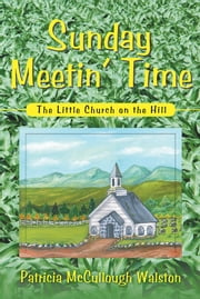 Sunday Meetin' Time - The Little Church on the Hill ebook by Patricia McCullough Walston