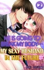 My sexy husband in the future Vol.2 (TL) - He is going to break my body… ebook by Ruki Ichikawa