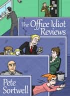 The Office Idiot Reviews (A laugh out loud comedy book) ebook by Pete Sortwell