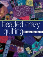 Beaded Crazy Quilting ebook by Gorder, Cindy
