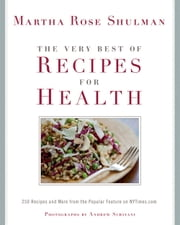 The Very Best of Recipes for Health - 250 Recipes and More from the Popular Feature on NYTimes.com ebook by Martha Rose Shulman