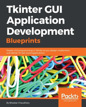 Tkinter GUI Application Development Blueprints