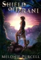Shield of Drani - World of Drani, #1 ebook by Melonie Purcell