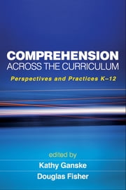 Comprehension Across the Curriculum - Perspectives and Practices K-12 ebook by Kathy Ganske, Phd,Douglas Fisher, PhD