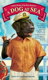 A Dog at Sea - A Bull Moose Dog Run Mystery ebook by J. F. Englert