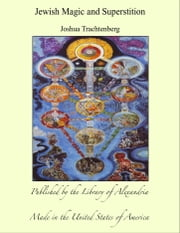 Jewish Magic and Superstition ebook by Joshua Trachtenberg