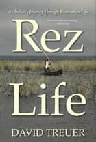 Rez Life - An Indian's Journey Through Reservation Life ebook de David Treuer