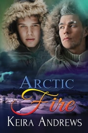 Arctic Fire ebook by Keira Andrews