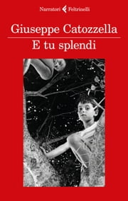 E tu splendi ebook by Giuseppe Catozzella