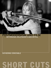 Postmodernism and Film - Rethinking Hollywood's Aesthestics ebook by Catherine Constable