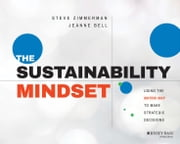 The Sustainability Mindset - Using the Matrix Map to Make Strategic Decisions ebook by Steve Zimmerman,Jeanne Bell