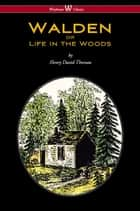 WALDEN or Life in the Woods (Wisehouse Classics Edition) eBook by Henry David Thoreau