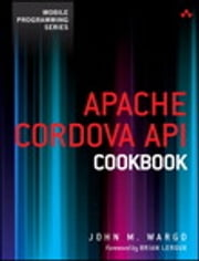 Apache Cordova API Cookbook ebook by John M. Wargo