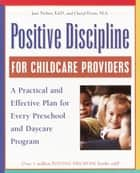 Positive Discipline for Childcare Providers - A Practical and Effective Plan for Every Preschool and Daycare Program ebook by Jane Nelsen, Ed.D., Cheryl Erwin