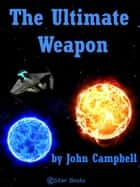 The Ultimate Weapon ebook by John Campbell