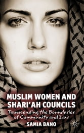 Muslim Women and Shari'ah Councils - Transcending the Boundaries of Community and Law ebook by Dr Samia Bano