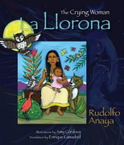 La Llorona - The Crying Woman ebook by Rudolfo Anaya,Amy Córdova