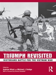 Triumph Revisited - Historians Battle for the Vietnam War ebook by Andrew Wiest,Michael Doidge