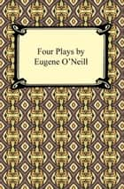 Four Plays by Eugene O'Neill ebook by Eugene O'Neill