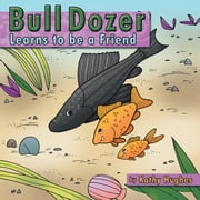 Bull dozer Learns to be a Friend ebook by Kathy Hughes