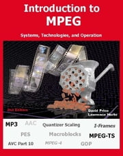 Introduction to MPEG, Systems, Technologies, and Operation ebook by Price, David