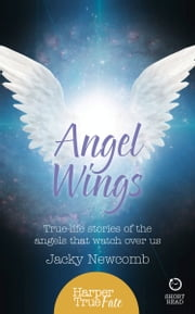 Angel Wings: True-life stories of the Angels that watch over us (HarperTrue Fate – A Short Read) ebook by Jacky Newcomb