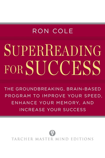 SuperReading for Success - The Groundbreaking, Brain-Based Program to Improve Your Speed, Enhance Your Memo ry, and Increase Your Success ebook by Ron Cole