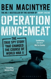 Operation Mincemeat - The True Spy Story that Changed the Course of World War II ebook by Ben Macintyre
