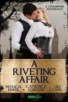 A Riveting Affair ebook by Candace Havens, Lily Lang, Patricia Eimer