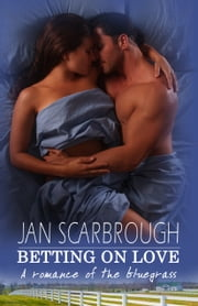 Betting On Love - A Romance of the Bluegrass ebook by Jan Scarbrough