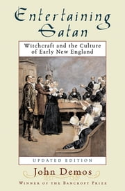 Entertaining Satan - Witchcraft and the Culture of Early New England ebook by John Putnam Demos