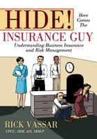 Hide! Here Comes The Insurance Guy ebook by Rick Vassar