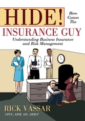 Hide! Here Comes The Insurance Guy - Understanding Business Insurance and Risk Management ebook by Rick Vassar