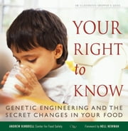 Your Right to Know - Genetic Engineering and the Secret Changes in Your Food ebook by Andrew Kimbrell,Nell Newman