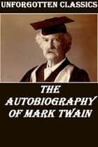 The Autobiography of Mark Twain ebook by