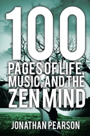 100 Pages of Life, Music, and the Zen Mind ebook by Jonathan Pearson