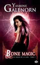 Bone Magic - Les Soeurs de la lune, T7 eBook by Yasmine Galenorn