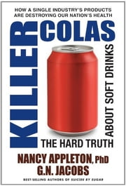 Killer Colas - The Hard Truth About Soft Drinks ebook by Nancy Appleton,G.N. Jacobs