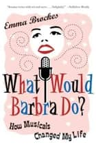 What Would Barbra Do? ebook by Emma Brockes