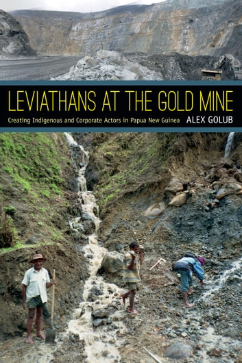 Leviathans at the Gold Mine - Creating Indigenous and Corporate Actors in Papua New Guinea ebook by Alex Golub