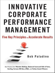 Innovative Corporate Performance Management - Five Key Principles to Accelerate Results ebook by Bob Paladino