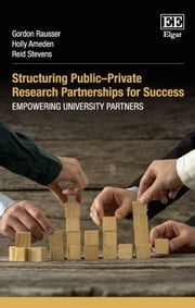Structuring PublicPrivate Research Partnerships for Success - Empowering University Partners ebook by Gordon Rausser,Holly Amedon,Reid Stevens