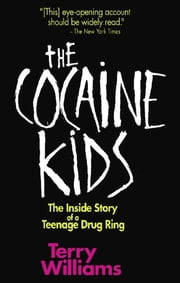 The Cocaine Kids - The Inside Story Of A Teenage Drug Ring ebook by Terry Tempest Williams