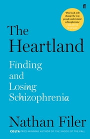 The Heartland - finding and losing schizophrenia ebook by Nathan Filer