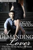 A Demanding Lover - Sexy Femdom MFM Erotica from Steam Books ebook by Logan Woods, Steam Books
