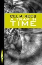 A Trap in Time ebook by Celia Rees