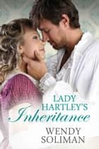 Lady Hartley's Inheritance ebook by Wendy Soliman