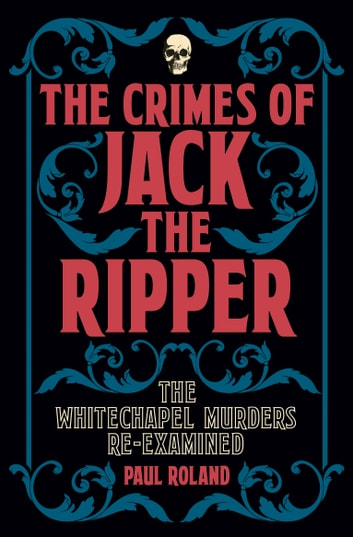 The Crimes of Jack the Ripper 電子書 by Paul Roland
